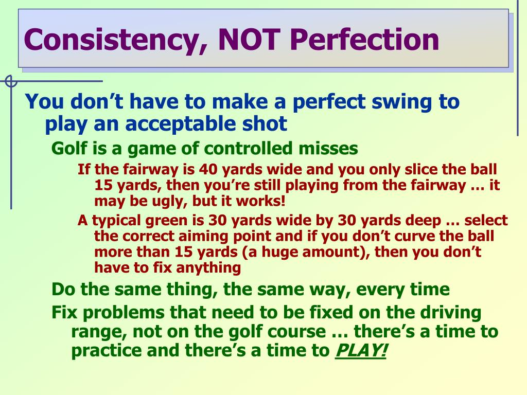 Consistency, NOT Perfection
