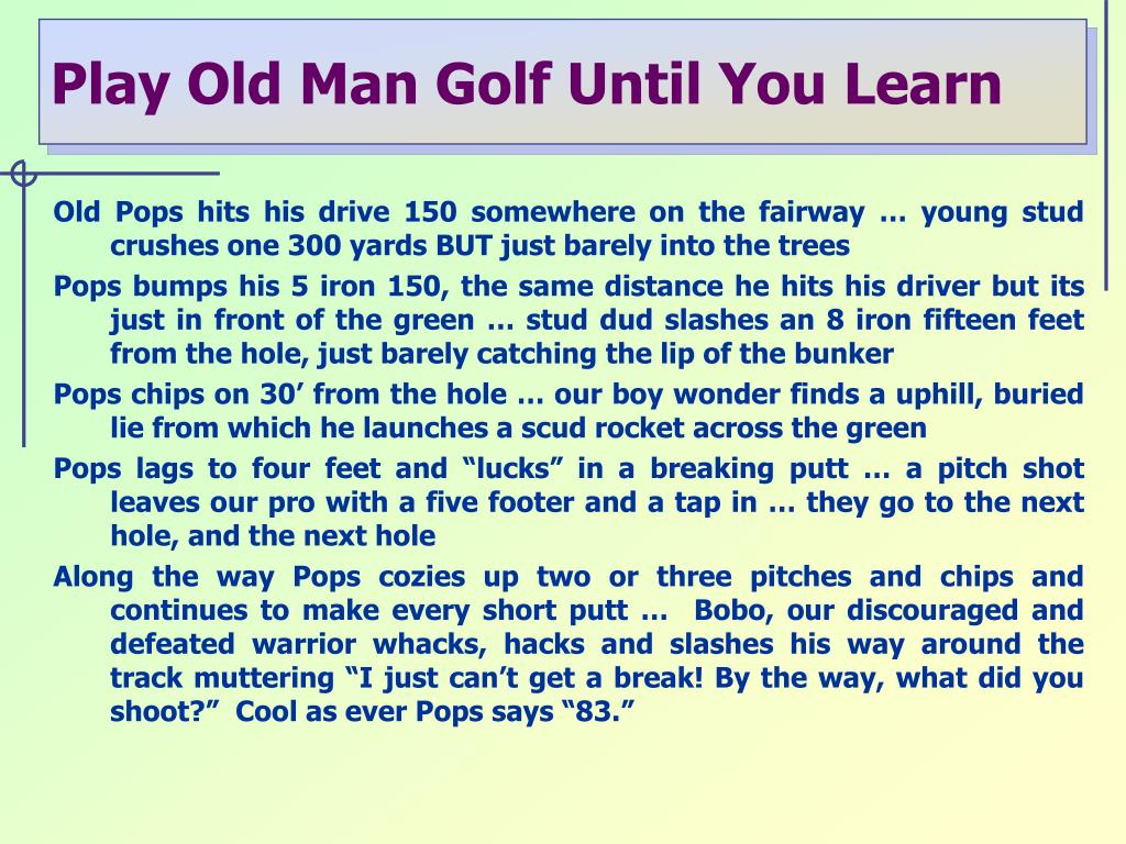 Play Old Man Golf Until You Learn