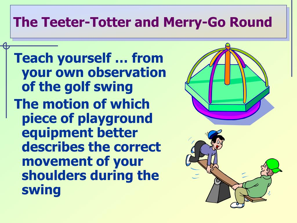 The Teeter-Totter and Merry-Go Round