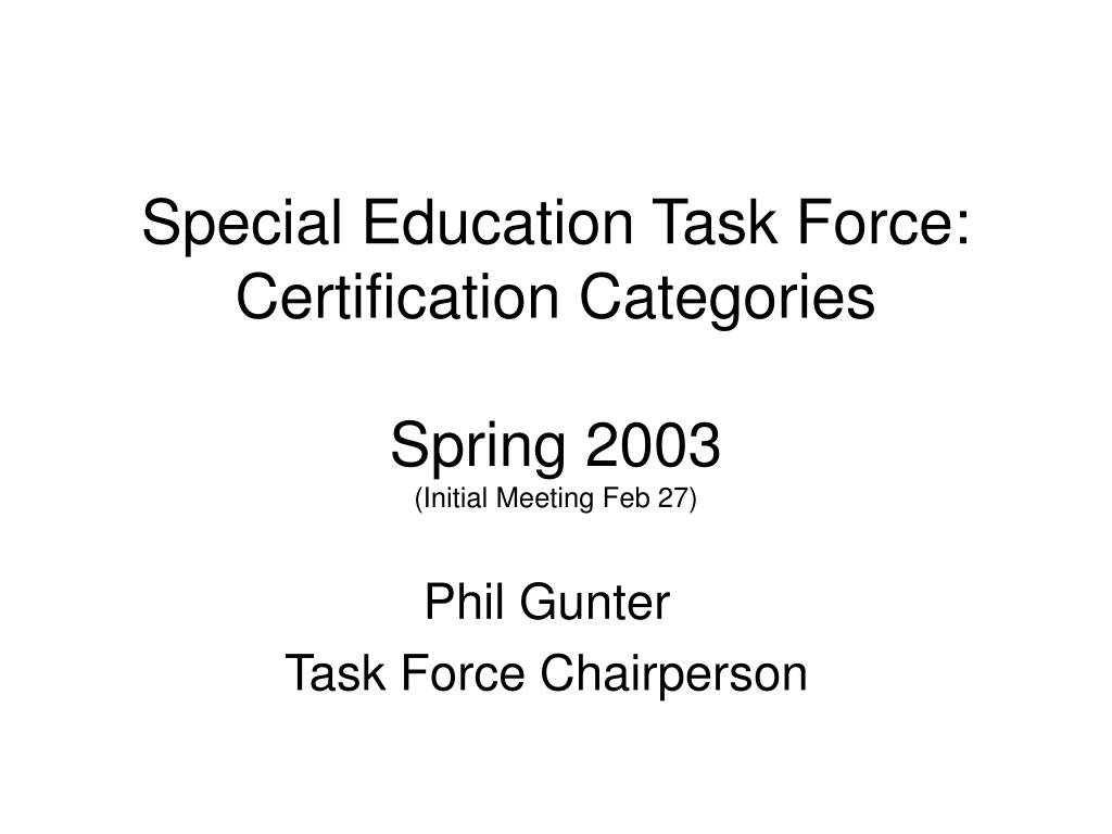 special education task force certification categories spring 2003 initial meeting feb 27 l.