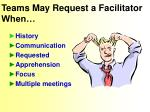 teams may request a facilitator when
