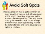 avoid soft spots
