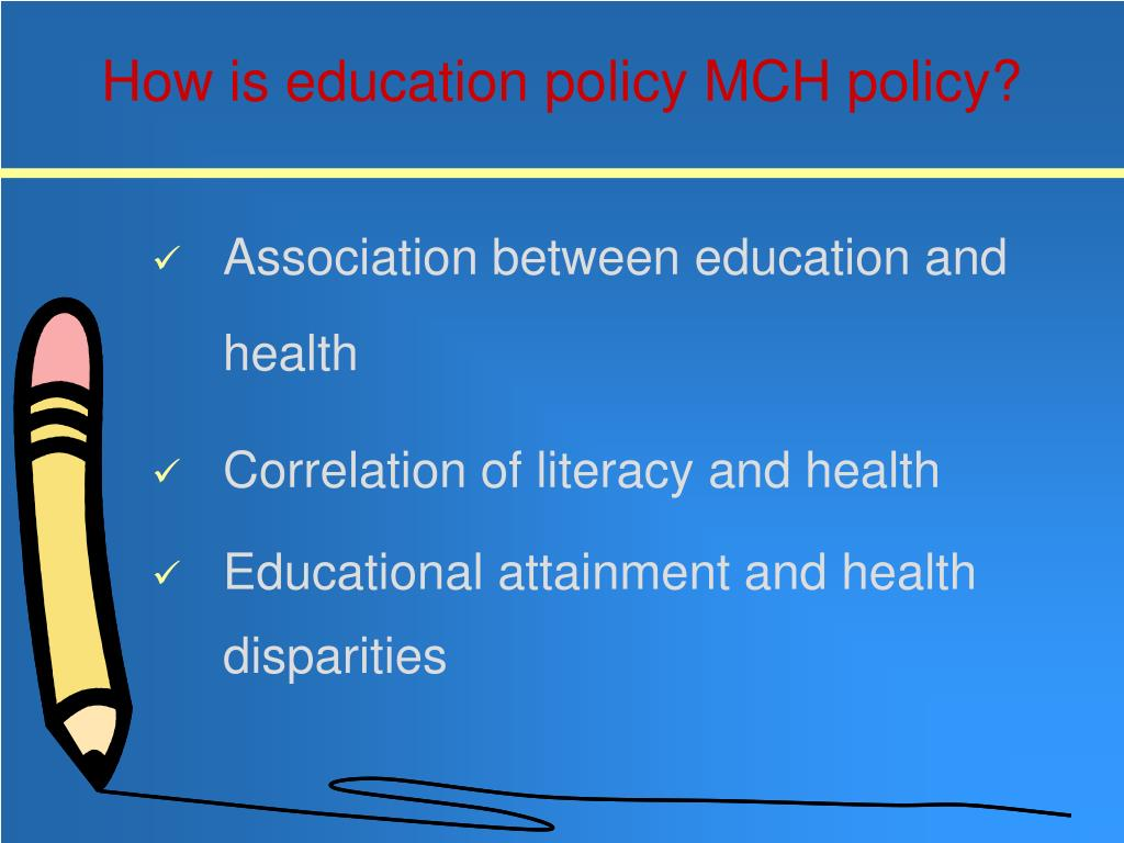 How is education policy MCH policy?