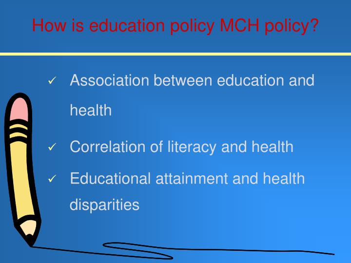 How is education policy mch policy