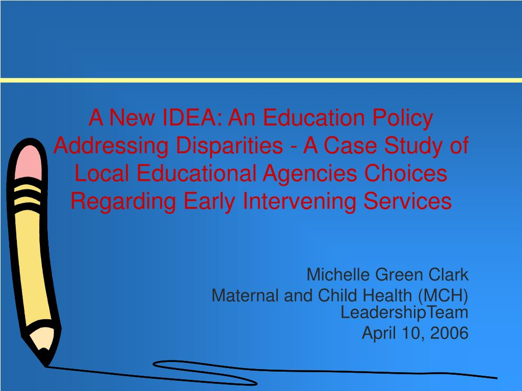 A New IDEA: An Education Policy Addressing Disparities - A Case Study of Local Educational Agencies Choices Regarding Early Intervening Services