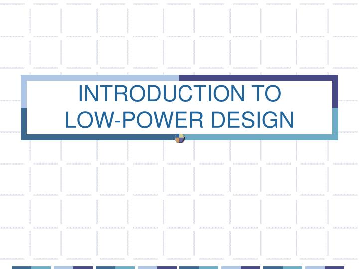 Introduction to low power design