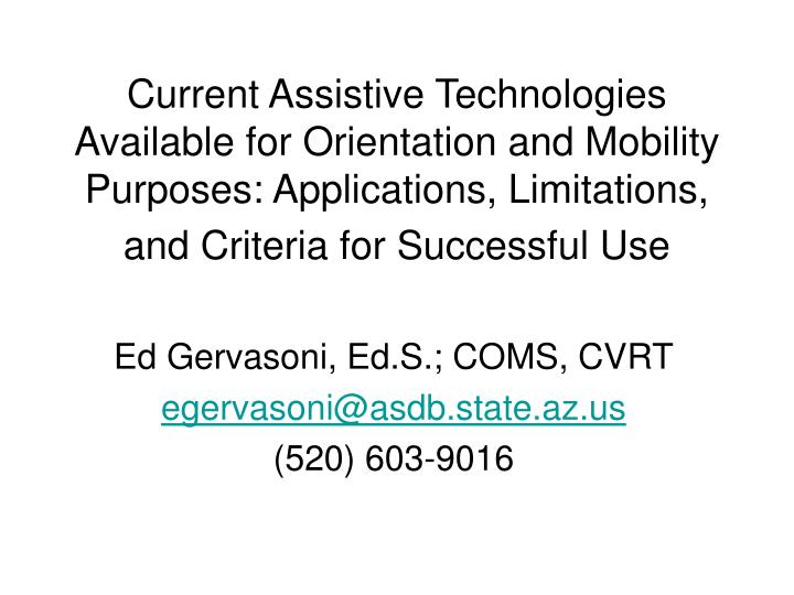 Current Assistive Technologies Available for Orientation and Mobility Purposes: Applications, Limita...