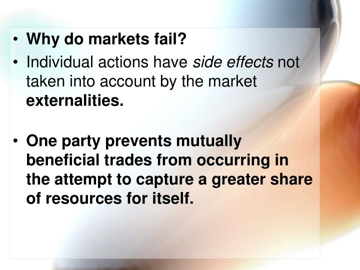 why do markets fail As a general rule i believe the presumption should be in favor of government  actions only when market failures are quite large and persistent.
