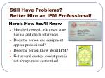 still have problems better hire an ipm professional