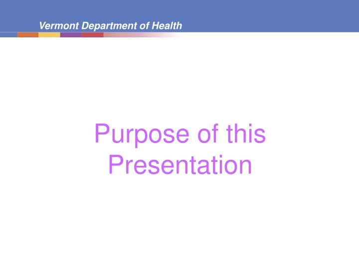 Purpose of this presentation