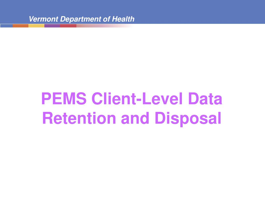 PEMS Client-Level Data Retention and Disposal