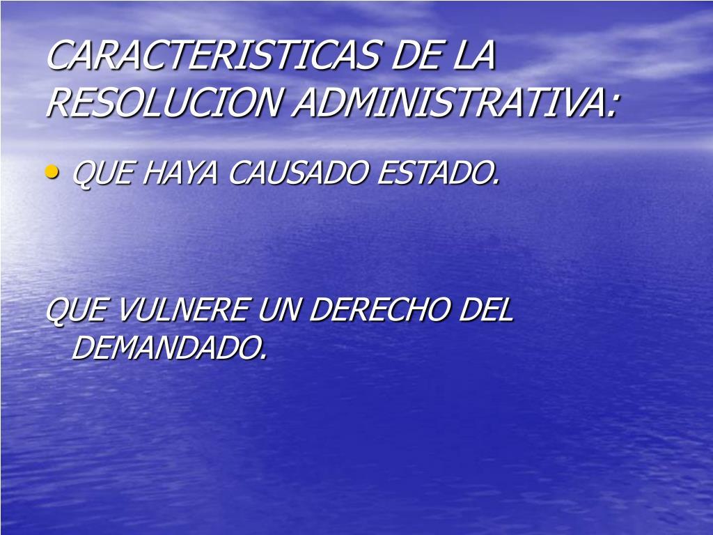 CARACTERISTICAS DE LA RESOLUCION ADMINISTRATIVA: