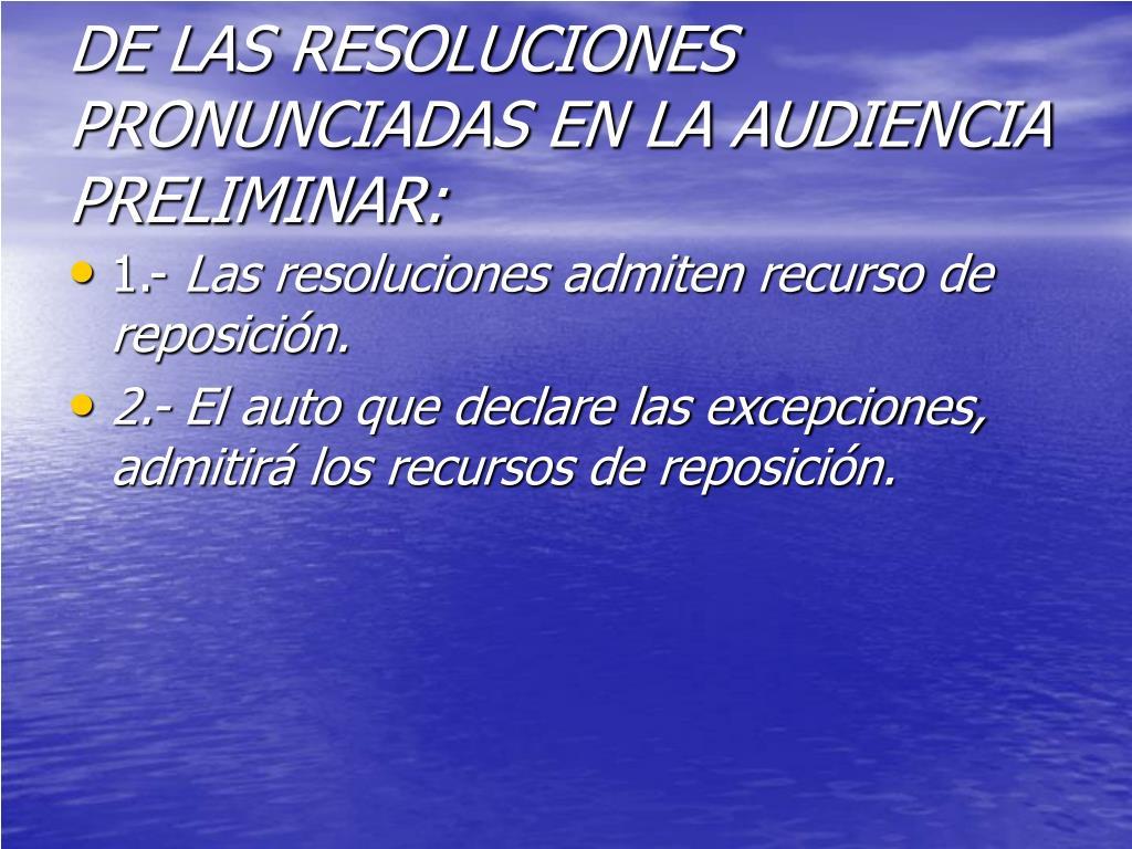 DE LAS RESOLUCIONES PRONUNCIADAS EN LA AUDIENCIA PRELIMINAR: