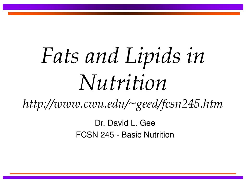 fats and lipids in nutrition http www cwu edu geed fcsn245 htm l.