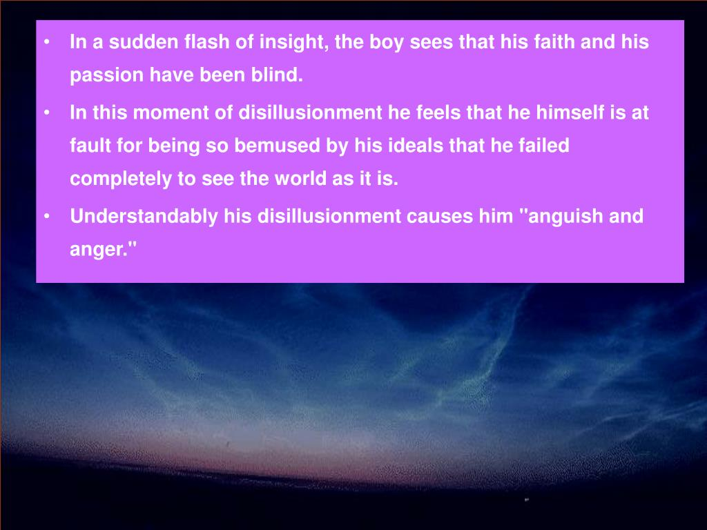 In a sudden flash of insight, the boy sees that his faith and his passion have been blind.