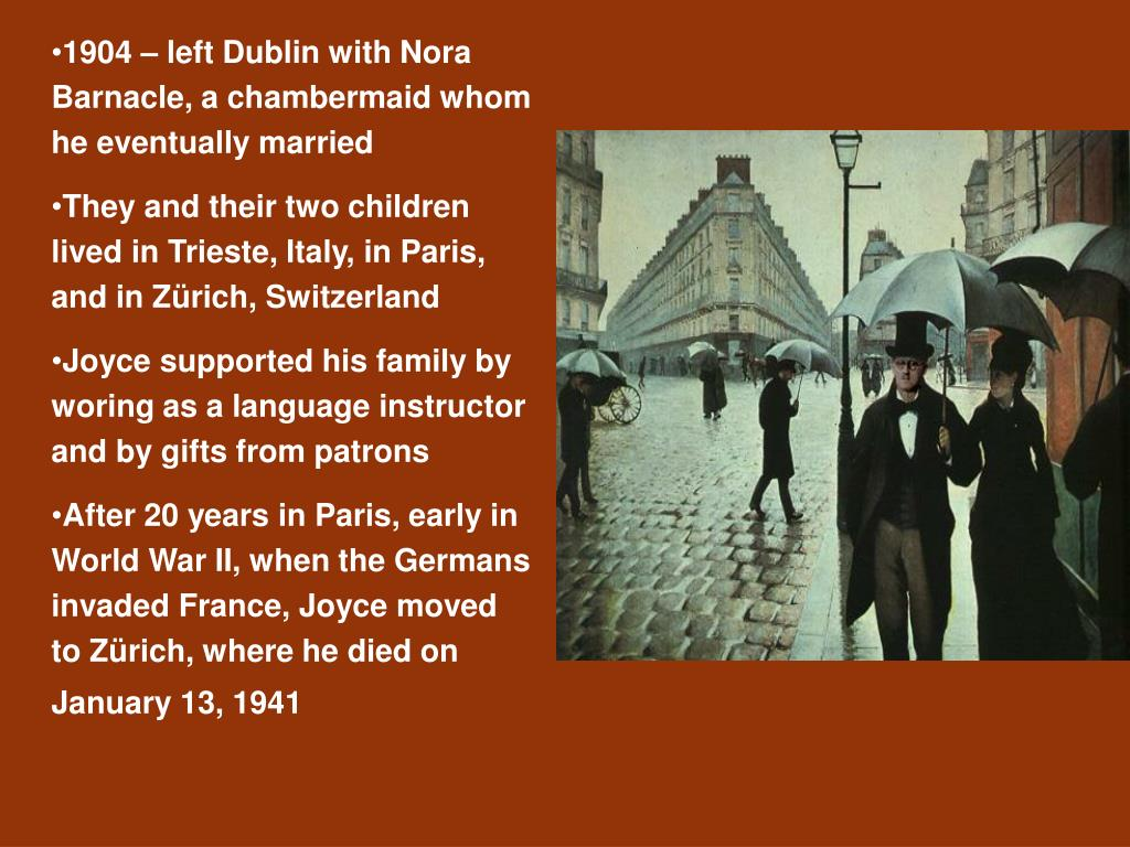 1904 – left Dublin with Nora Barnacle, a chambermaid whom he eventually married