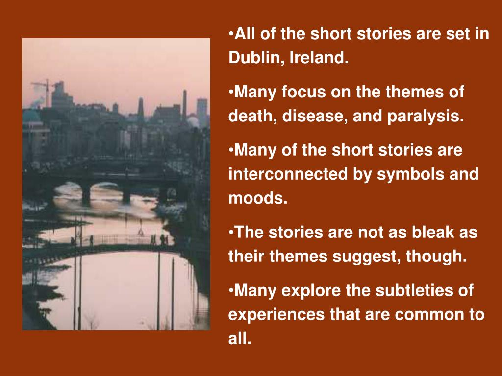 All of the short stories are set in Dublin, Ireland.