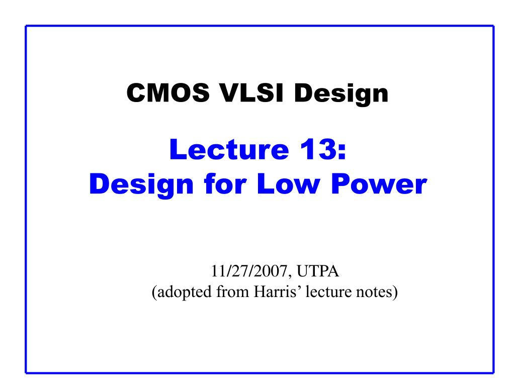 cmos vlsi design lecture 1 3 design for low power l.