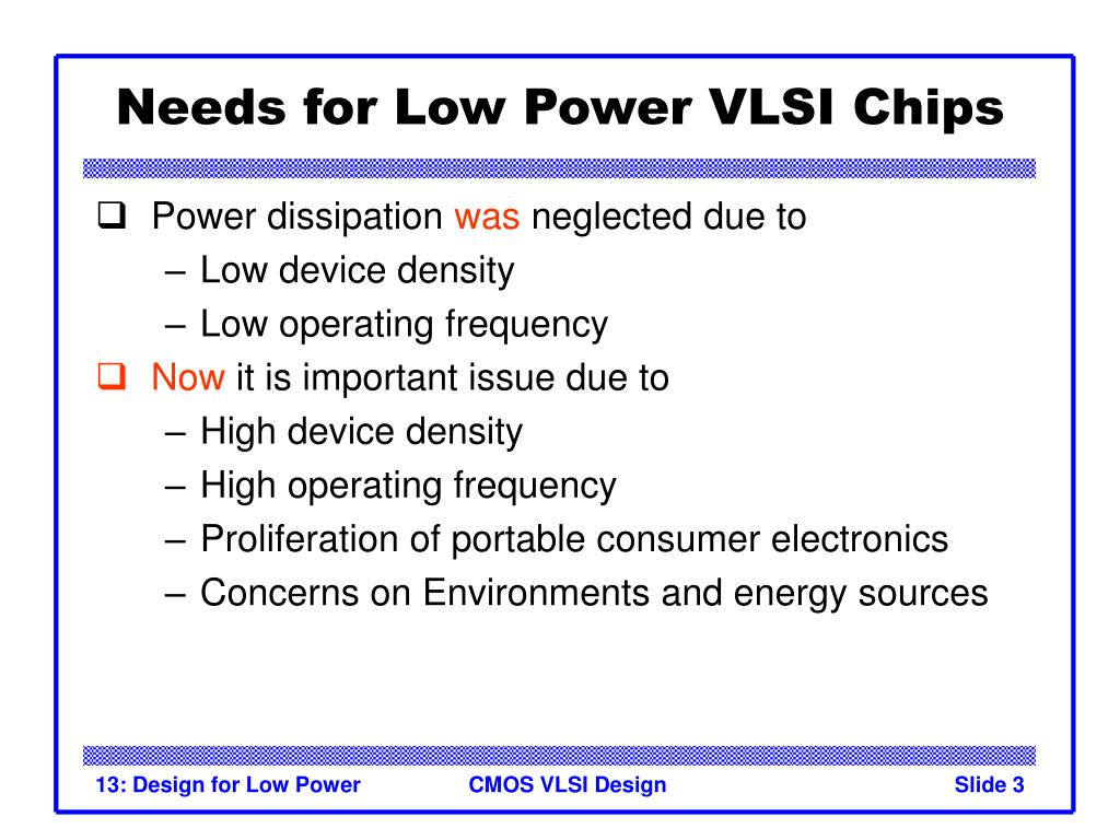 Needs for Low Power VLSI Chips
