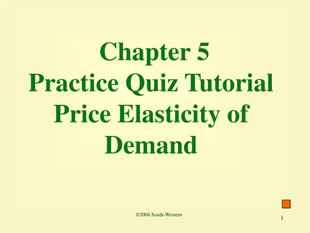 chapter 5 practice quiz tutorial price elasticity of demand l.