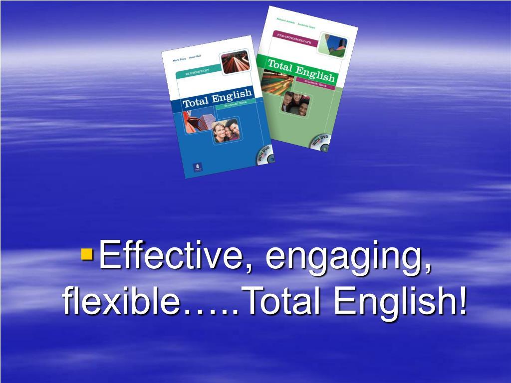 Effective, engaging, flexible…..Total English!
