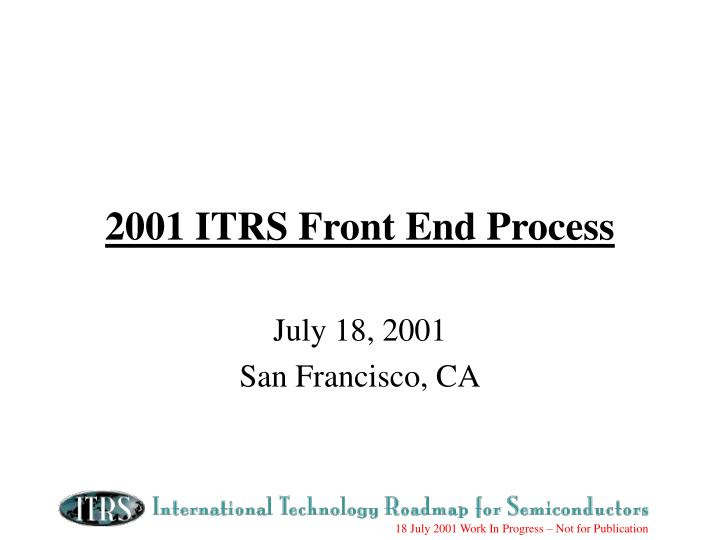 2001 itrs front end process n.