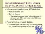 having inflammatory bowel disease and type 2 diabetes are risk factors