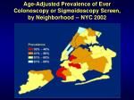 age adjusted prevalence of ever colonoscopy or sigmoidoscopy screen by neighborhood nyc 2002