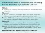 what do we want to accomplish for wyoming people impacted by colorectal cancer