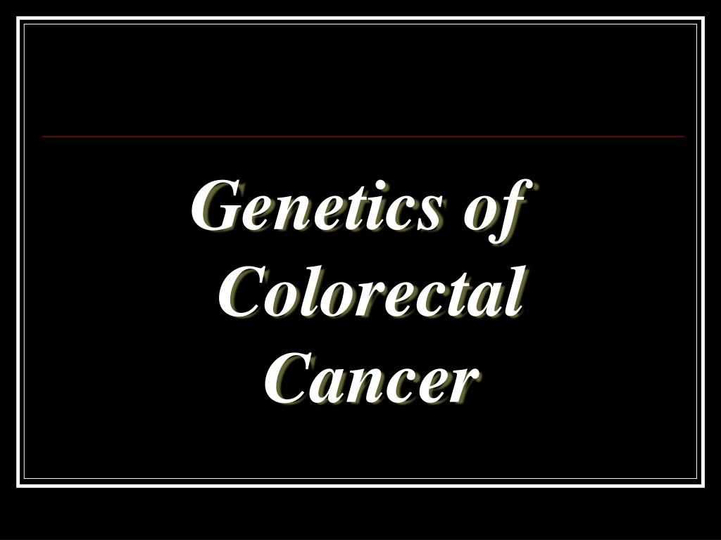 Ppt Genetics Of Colorectal Cancer Powerpoint Presentation Free Download Id 66088