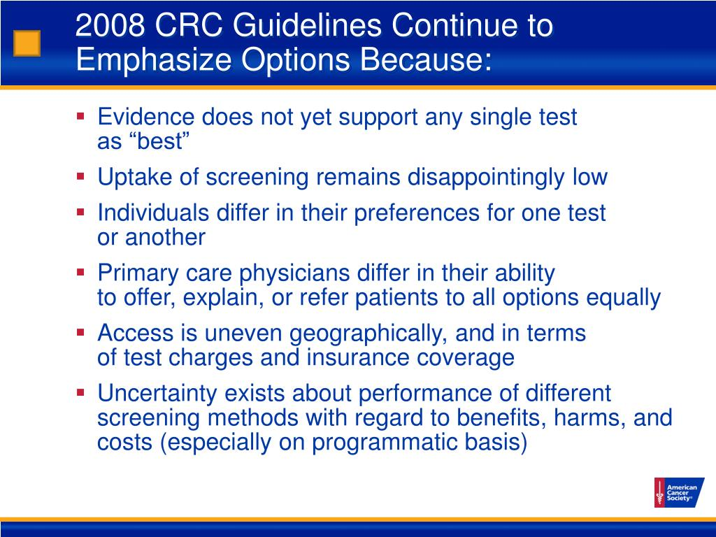 2008 CRC Guidelines Continue to Emphasize Options Because: