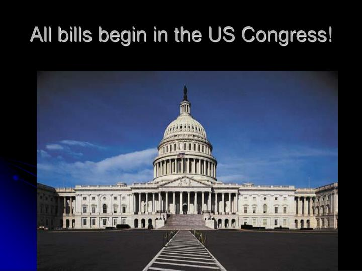 All bills begin in the us congress