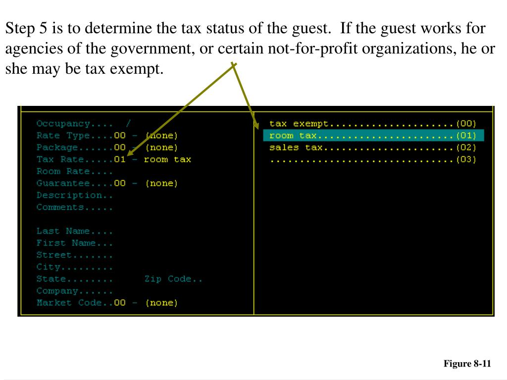 Step 5 is to determine the tax status of the guest.  If the guest works for agencies of the government, or certain not-for-profit organizations, he or she may be tax exempt.