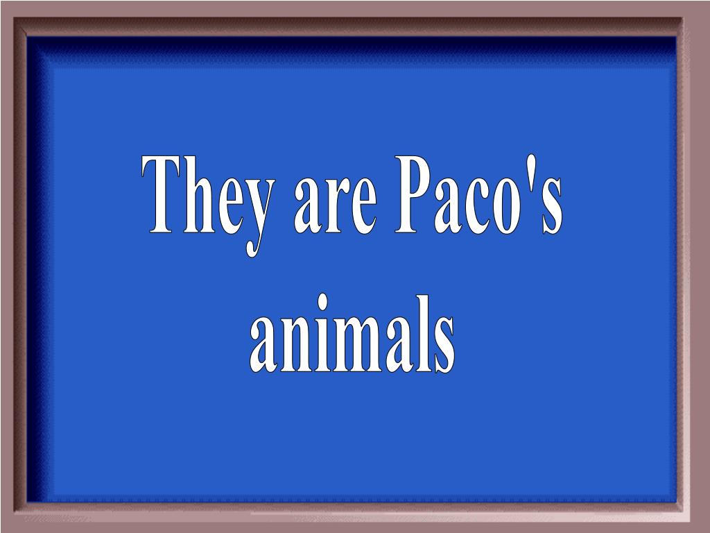 They are Paco's