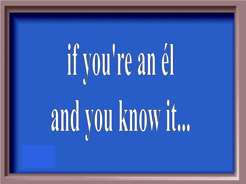 if you're an él