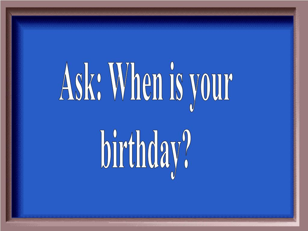 Ask: When is your