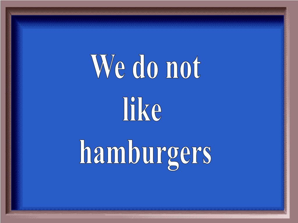 We do not