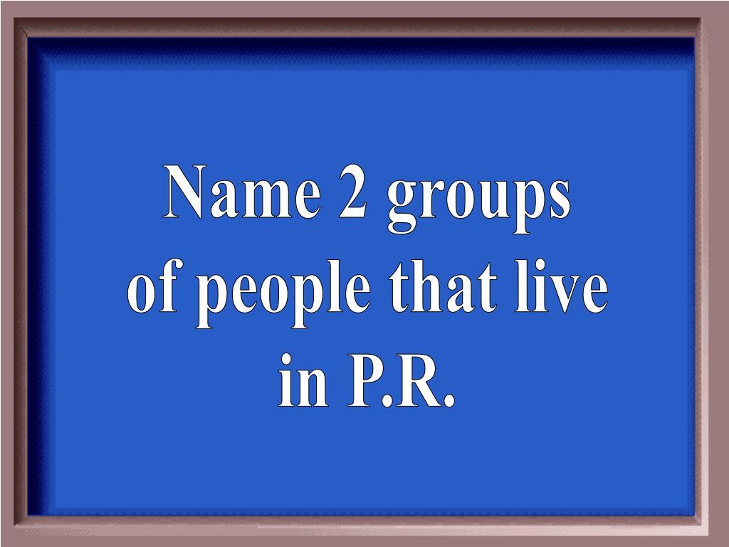 Name 2 groups