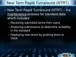 new term rapid turnaround ntrt