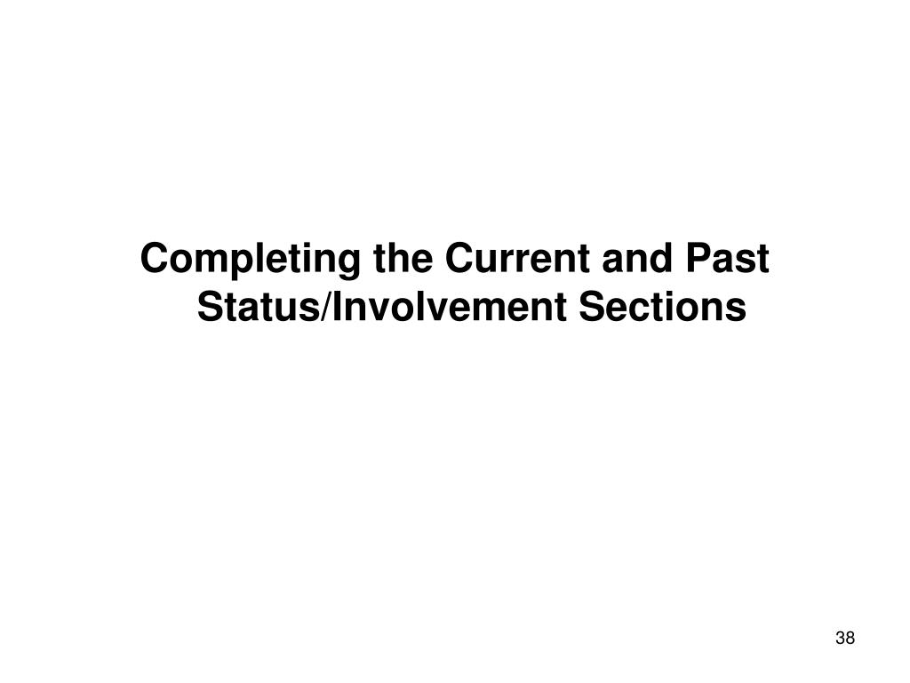 Completing the Current and Past Status/Involvement Sections