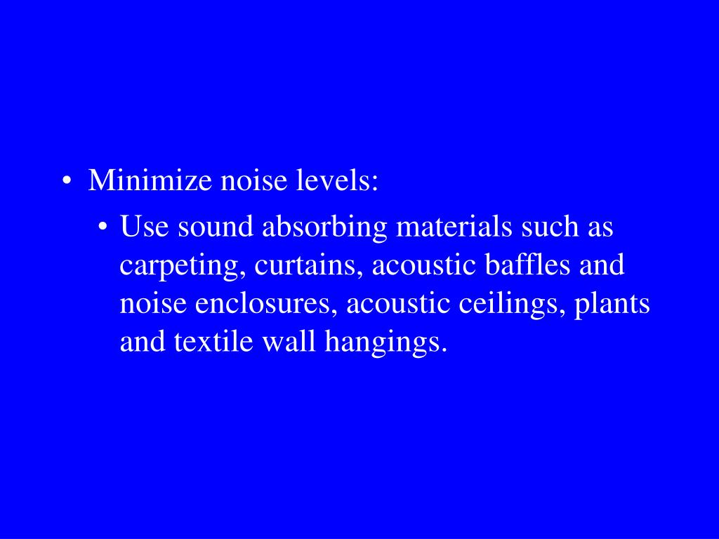 Minimize noise levels:
