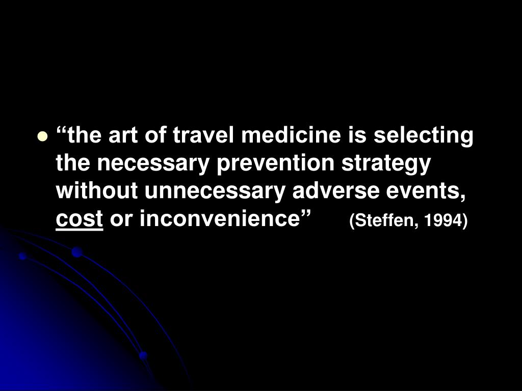 """""""the art of travel medicine is selecting the necessary prevention strategy without unnecessary adverse events,"""