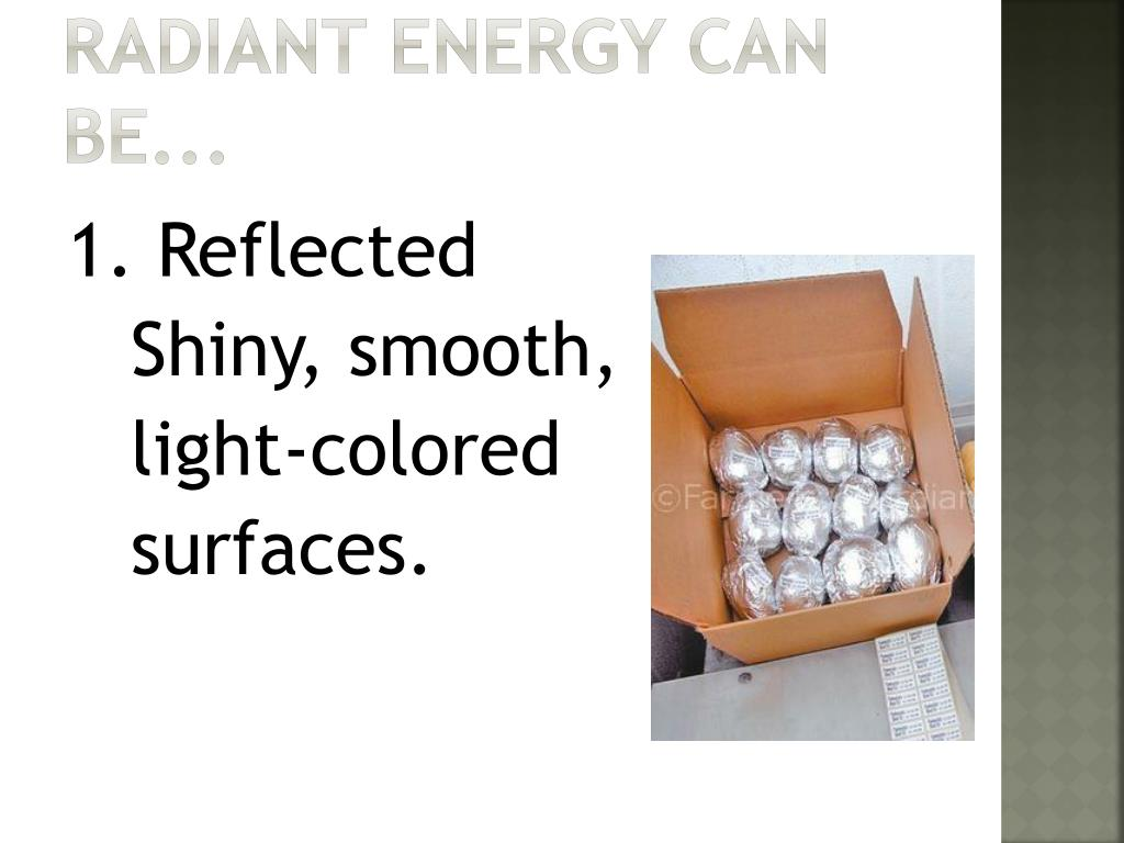 Radiant energy can be...