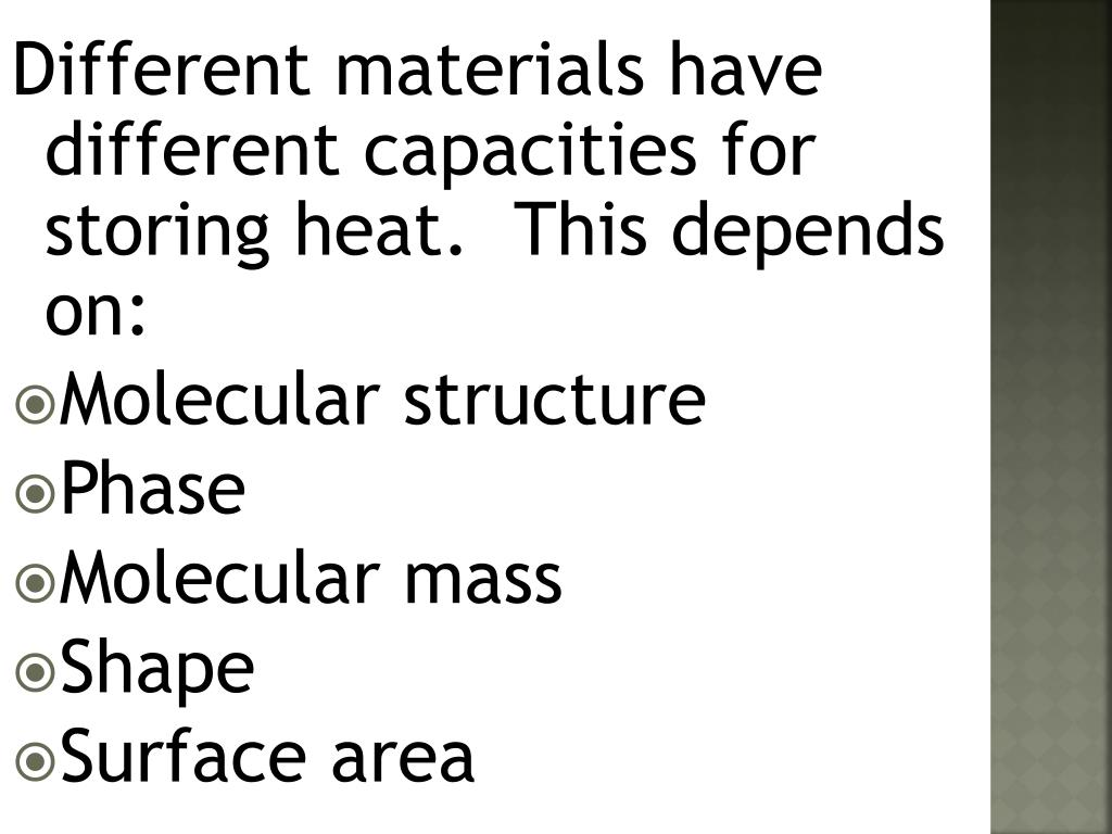 Different materials have different capacities for storing heat.  This depends on: