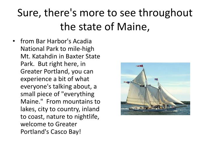 Sure there s more to see throughout the state of maine