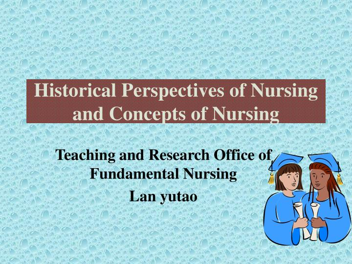 historical perspective of nursing research Cluster analysis in nursing research : an introduction, historical perspective, and future directions / dunn, heather quinn, laurie corbridge, susan j eldeirawi, kamal kapella, mary collins, eileen g.