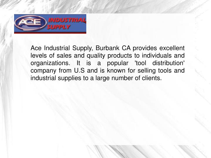 Ace Industrial Supply, Burbank CA provides excellent levels of sales and quality products to individ...