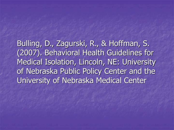 Bulling, D., Zagurski, R., & Hoffman, S. (2007). Behavioral Health Guidelines for Medical Isolation...