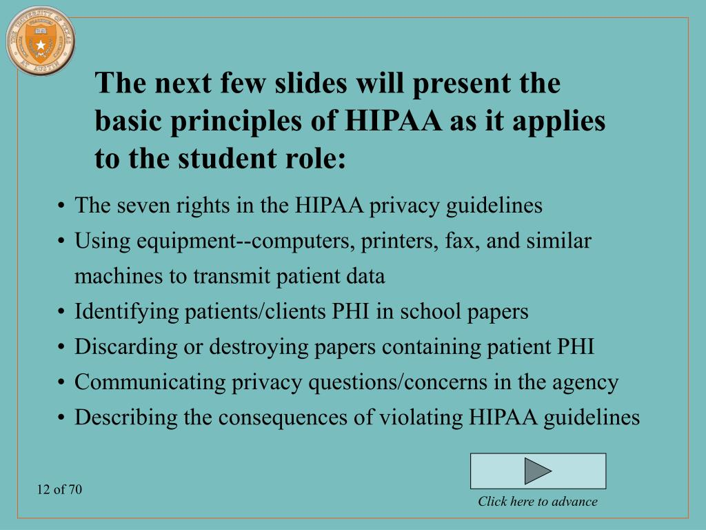 The next few slides will present the basic principles of HIPAA as it applies to the student role: