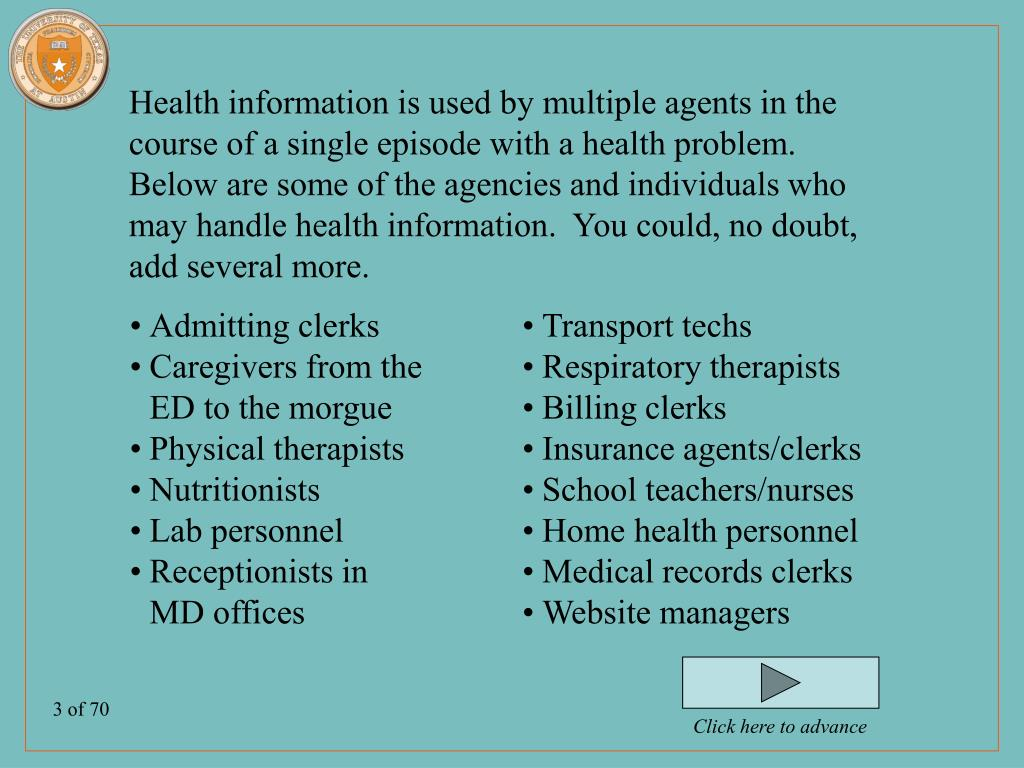 Health information is used by multiple agents in the course of a single episode with a health problem.  Below are some of the agencies and individuals who may handle health information.  You could, no doubt, add several more.